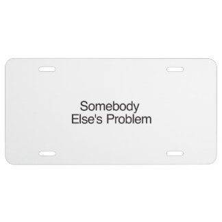 Somebody Else s Problem ai License Plate