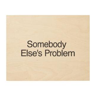 Somebody Else s Problem ai Wood Print