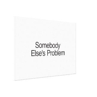 Somebody Else s Problem Canvas Prints