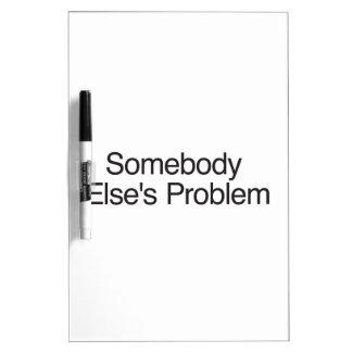 Somebody Else s Problem Dry-Erase Whiteboard