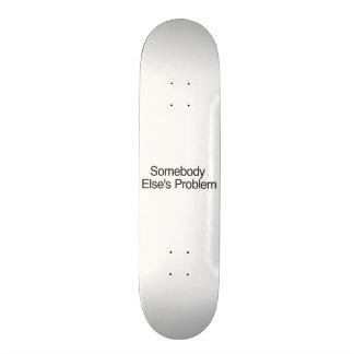 Somebody Else s Problem Skateboard Deck