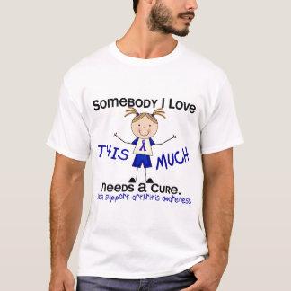 Somebody I Love - Arthritis  (Girl) T-Shirt