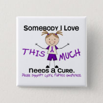 Somebody I Love - Cystic Fibrosis (Girl) Pinback Button