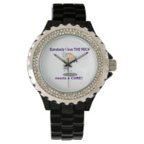 Somebody I Love Needs A Cure Wrist Watch