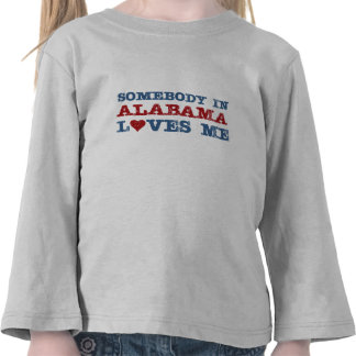 Somebody In Alabama Loves Me Tee Shirts