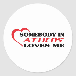 Somebody in Athens loves me t shirt Classic Round Sticker