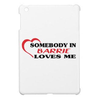 Somebody in Barrie loves me iPad Mini Cover