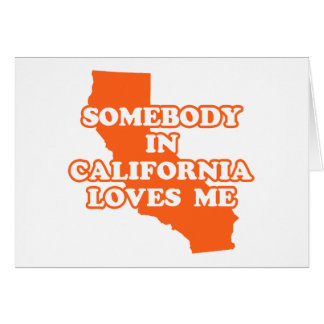 Somebody In California Loves Me Card