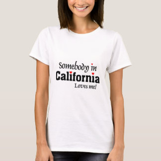 Somebody  in California Loves me T-Shirt