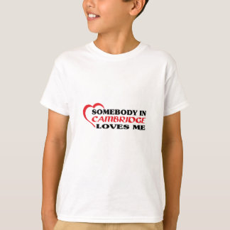 Somebody In Cambridge Loves me T-Shirt
