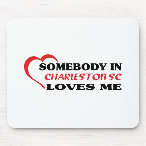 Somebody in Charleston loves me t shirt Mouse Pads