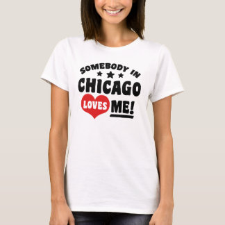Somebody In Chicago Loves Me T-Shirt