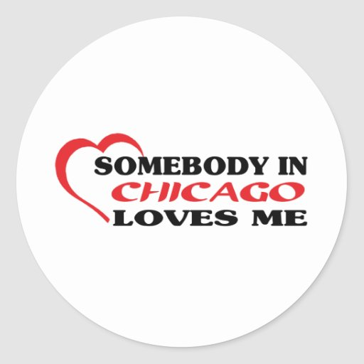 Somebody in Chicago loves me t shirt Classic Round Sticker