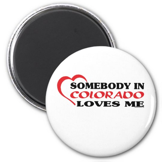 Somebody in Colorado Loves Me shirts Magnet