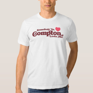 Somebody in Compton Loves Me Shirt