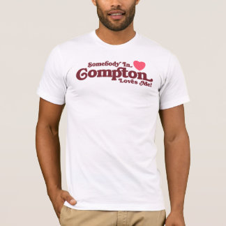 Somebody in Compton Loves Me T-Shirt