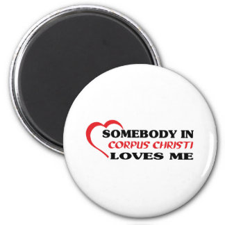 Somebody in Corpus Christi loves me t shirt 2 Inch Round Magnet
