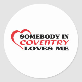 Somebody In Coventry Loves me Classic Round Sticker