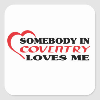 Somebody In Coventry Loves me Square Sticker