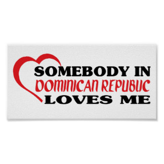 Somebody in Dominican Republic Loves Me Posters
