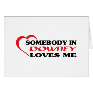 Somebody in Downey loves me t shirt Card