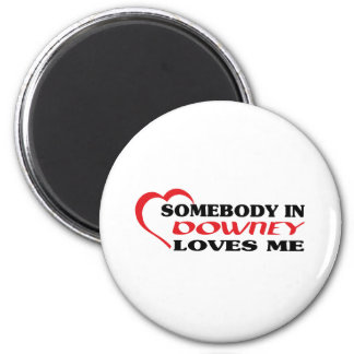 Somebody in Downey loves me t shirt Magnet