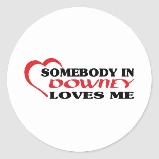 Somebody in Downey loves me t shirt Round Sticker
