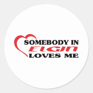 Somebody in Elgin loves me t shirt Round Stickers