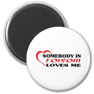 Somebody in Folsom loves me t shirt 2 Inch Round Magnet