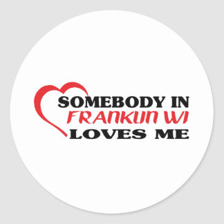 Somebody in Franklin loves me t shirt Classic Round Sticker