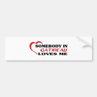 Somebody in Gatineau loves me Bumper Sticker