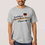 Somebody in Germany Loves me! T-Shirt