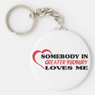 Somebody in Greater Sudbury loves me Keychain