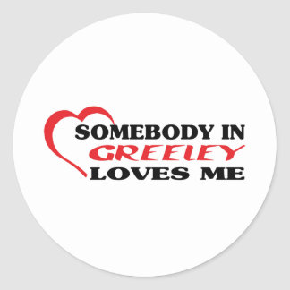 Somebody in Greeley loves me t shirt Classic Round Sticker