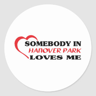 Somebody in Hanover Park loves me t shirt Round Sticker
