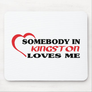 Somebody in Kingston loves me Mouse Pad