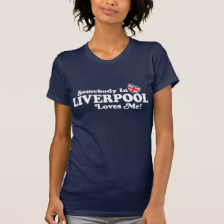 Somebody In Liverpool Loves Me T Shirts