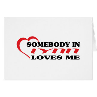 Somebody in Lynn loves me t shirt Greeting Card