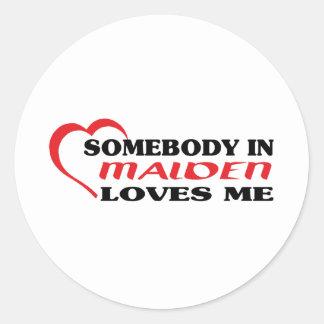 Somebody in Malden loves me t shirt Round Sticker
