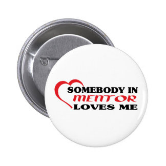 Somebody in Mentor loves me t shirt Button