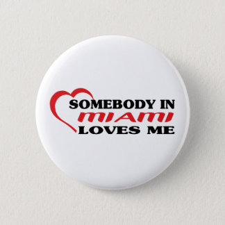 Somebody in Miami loves me t shirt Button