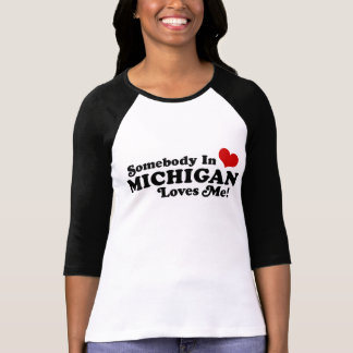 Somebody In Michigan Loves Me Shirt