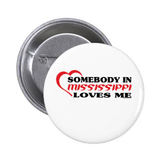 Somebody in Mississippi Loves Me shirts Pinback Buttons
