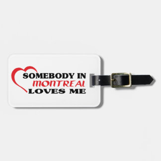 Somebody in Montreal loves me Luggage Tag