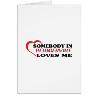 Somebody in Pflugerville loves me t shirt Card