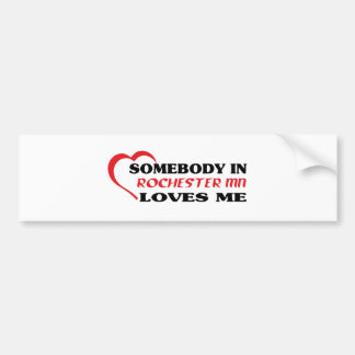 Somebody in Rochester loves me t shirt Bumper Stickers