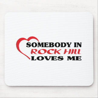 Somebody in Rock Hill loves me t shirt Mouse Pads