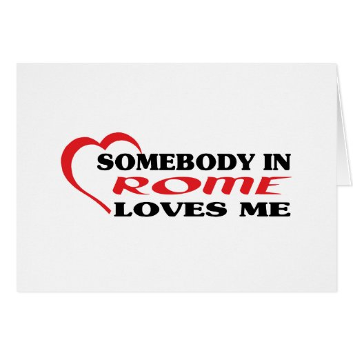 Somebody in Rome loves me t shirt Greeting Cards