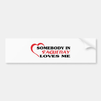 Somebody in Saguenay loves me Bumper Sticker