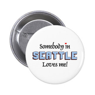Somebody in seattle loves me button